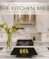 The Kitchen Bible, Creating the Perfect Culinary Space