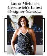 Laura Michaels: Greenwich's Latest Designer Obsession - Exclusive Q&A