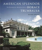 American Splendor: The Residential Architecture of Horace Trumbauer, Foreword