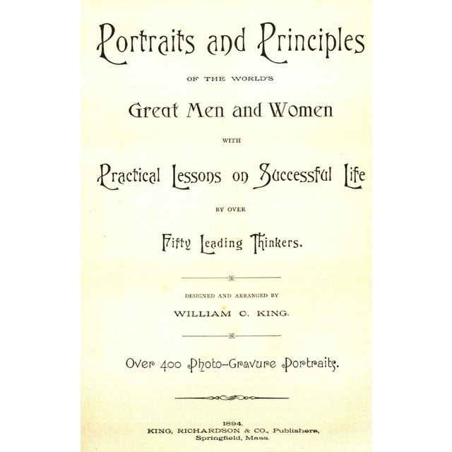 Portraits/Principles of Great Men/Women by William C. King. Springfield, Mass: King, Richardson & Co., 1894. 636 pages....