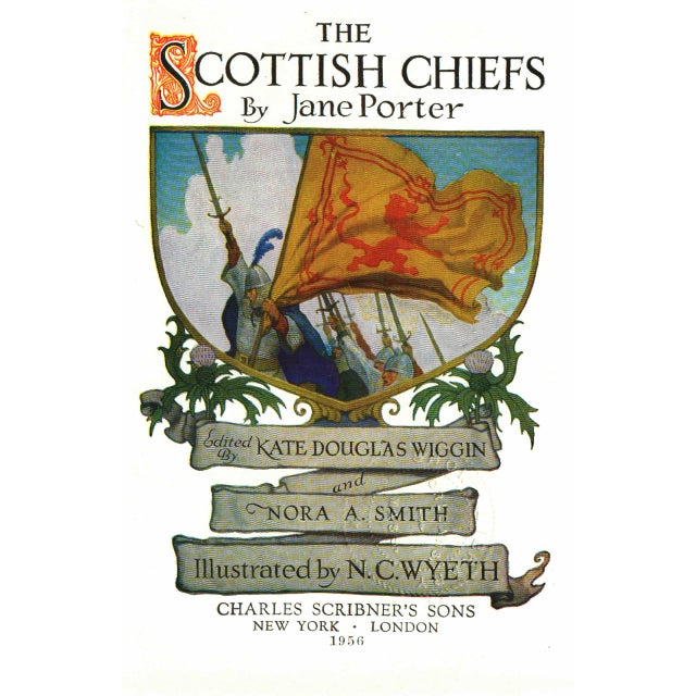 The Scottish Chiefs by Jane Porter. Illustrated by N. C. Wyeth. New York: Charles Scribner's sons, 1956. 503 pages....