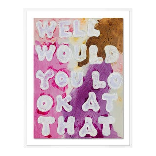 Well Would You Look At That by Virginia Chamlee in White Frame, Medium Art Print For Sale