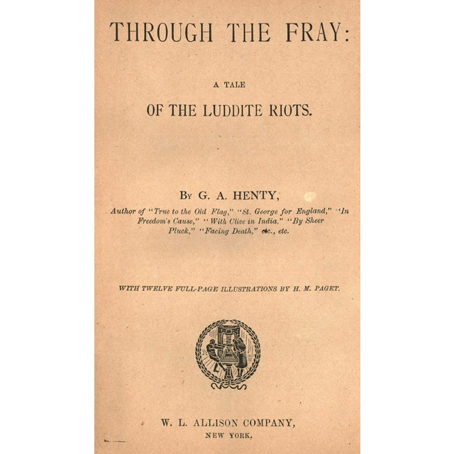 Through the Fray: A Tale of the Luddite Riots by G. A. Henty. Illustrated by H. M. Paget. New York: W. L. Allison Company....