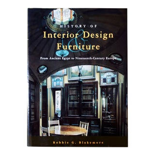 History of Interior Design and Furniture: From Ancient Egypt to 19th Century Europe Book by Robbie G. Blackmore For Sale