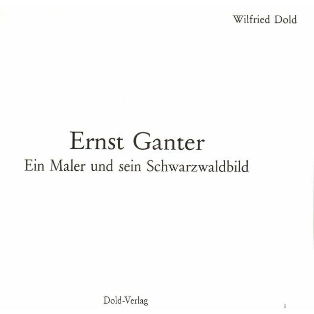 Ernst Ganter by Wilfried Dold. Furtwangen: Dold-Verlag, 1990. Signed by Ernst Ganter, German painter (1903-1991). 132...