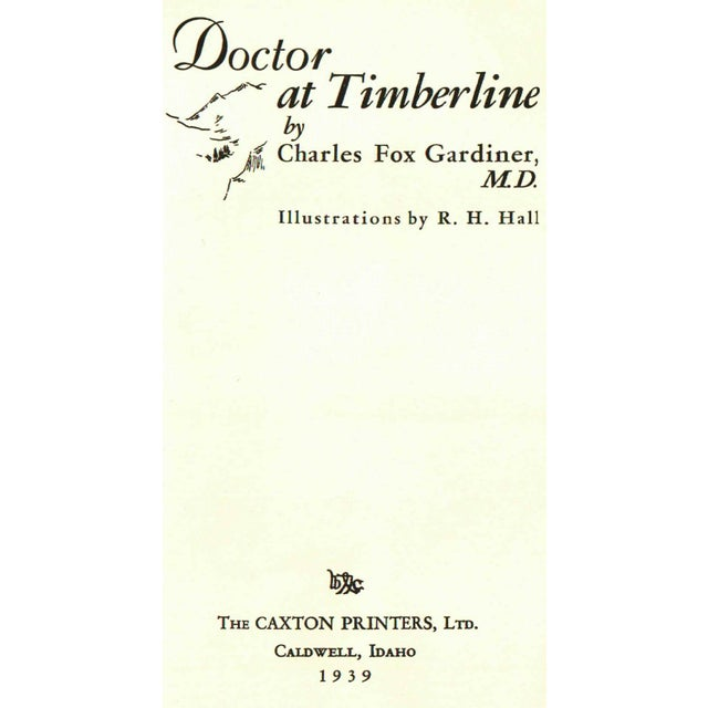 Doctor at Timberline by Charles Fox Gardiner, M. D. Illustrated by R. H. Hall. Caldwell, Idaho: The Caxton Printers, LTD,...