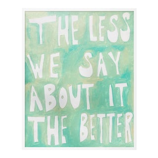 The Less We Say About It The Better by Virginia Chamlee in White Frame, XS Art Print For Sale