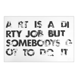 A rt Is a Dirty Job But Somebodys Got To Dq It White & Black Print, 1982