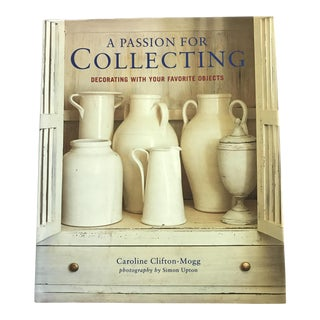 A Passion for Collecting: Decorating With Your Favorite Objects Book