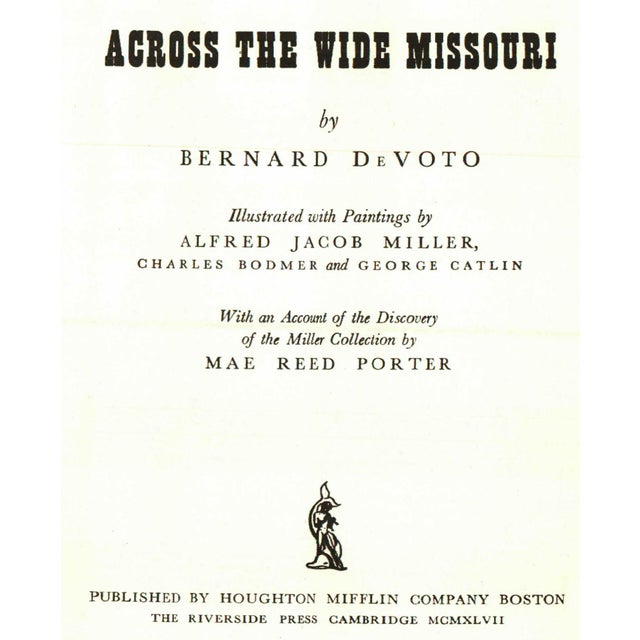 Across the Wide Missouri by Bernard DeVoto. Illustrated by Alfred Jacob Miller, Charles Bodmer and George Catlin. Boston:...