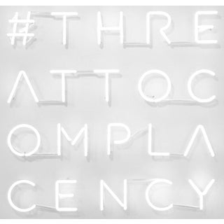 """#THREATTOCOMPLACENCY"" Neon Wall Art For Sale"