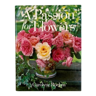 A Passion for Flowers by Carolyn Roehm For Sale
