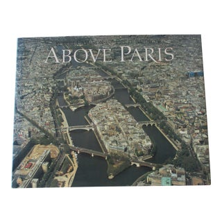 Above Paris: A New Collection of Aerial Photographs of Paris Hard Cover Book For Sale