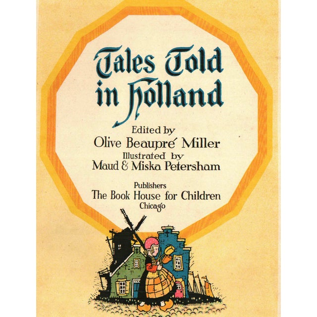 Tales Told in Holland by Edited by Olive Beaupre Miller. Illustrated by Maud & Miska Petersham. Chicago: Book House for...