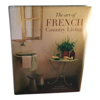 The Art of French Country Living Book by Jean Naudin and Colette Gouvion For Sale
