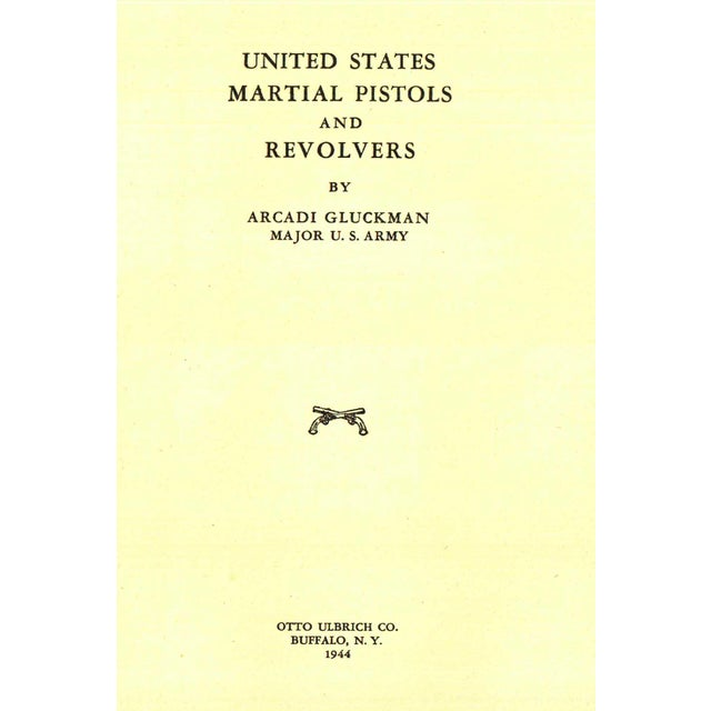 U. S. Martial Pistols and Revolvers by Arcadi Gluckman. Buffalo, N. Y.: Otto Ulbrich Co., 1944. 2nd Printing. 250 pages....