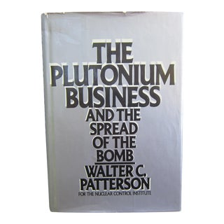 The Plutonium Business and the Spread of the Bomb Book by Walter C. Patterson For Sale