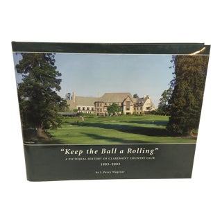 Keep the Ball Rolling Pictorial History Claremont Country Club 1903-2003