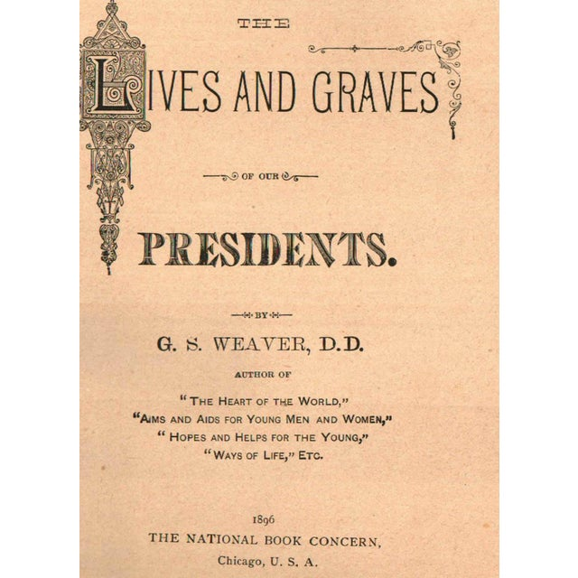 The Lives and Graves of Our Presidents by G. S. Weaver. Chicago: National Book Concern, 1896. Hardcover. 530 pages.