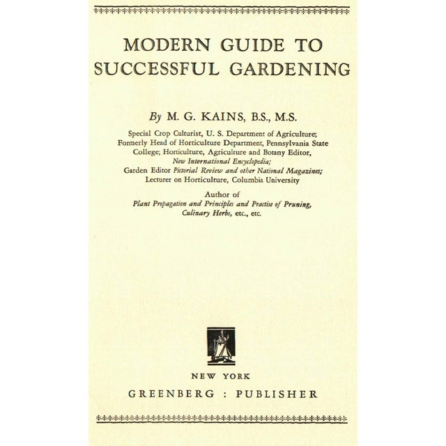 Modern Guide to Successful Gardening by M. G. Kains, B. S., M. S. New York: Greenberg: Publisher, 1934. 2nd Printing. 370...