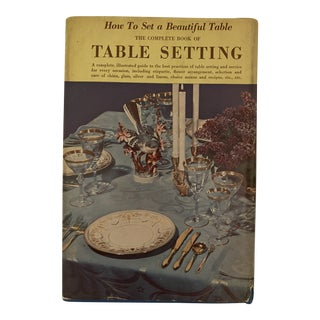 1949 The Complete Book of Table Setting With Service, Etiquette and Flower Arrangement, Book For Sale