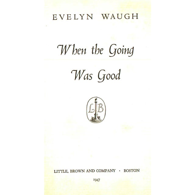 When The Going Was Good by Evelyn Waugh. Boston: Little, Brown and Company, 1947. First Edition. 314 pages. Hardcover.