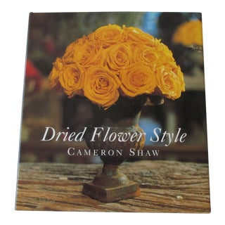 Dried Flower Style by Cameron Shaw Hardcover Book For Sale