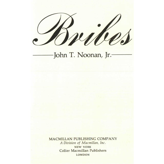 Bribes: A Brilliant and Provocative Chronicle by John T. Noonan, Jr. New York: Macmillan Publishing Company, 1984. First...