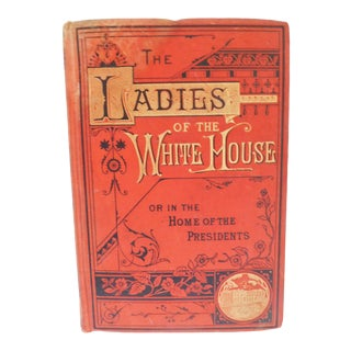 The Ladies of the White House by Laura C. Holloway, Bradley & Co. Publisher For Sale