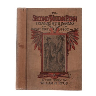 "1913 ""Signed Edition, the Second William Penn: Treating With Indians on the Sante Fe Trail, 1860-1866"" Collectible Book For Sale"