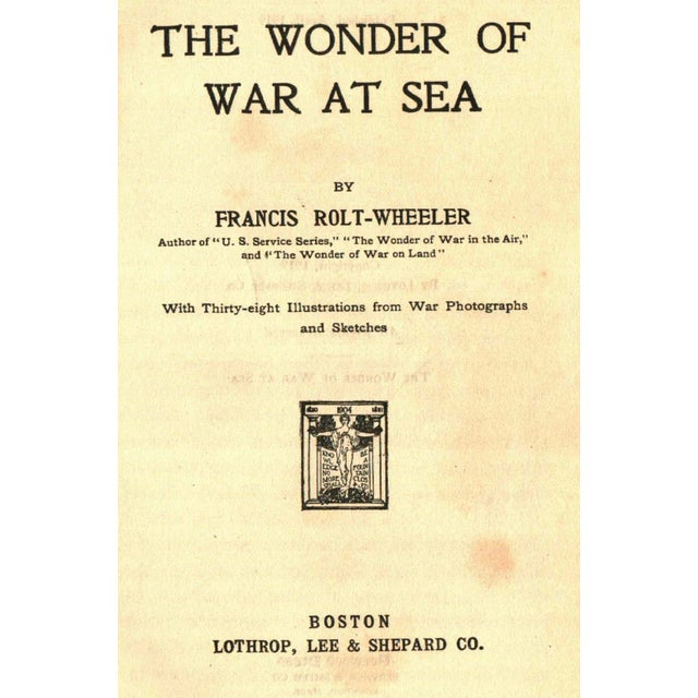 The Wonder of War at Sea by Francis Roly-Wheeler. Boston: Lothrop, Lee & Shepard Co., 1919. Hardcover. 376 pages.