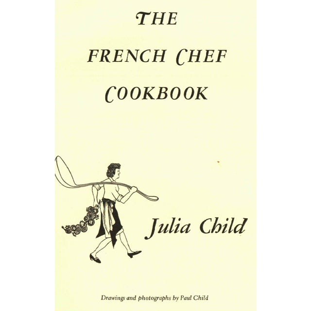 The French Chef Cookbook by Julia Child. Illustrated by Paul Child. New York: Alfred A. Knoff, 1968. First Edition. 424...