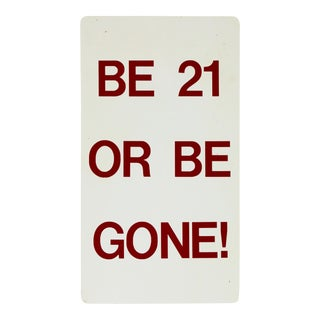 Be 21 or Be Gone Metal Sign For Sale