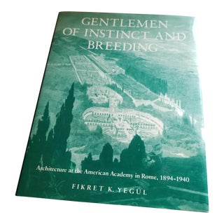 """Gentlemen of Instinct & Breeding: Architecture at the American Academy in Rome 1894-1940"" Book"