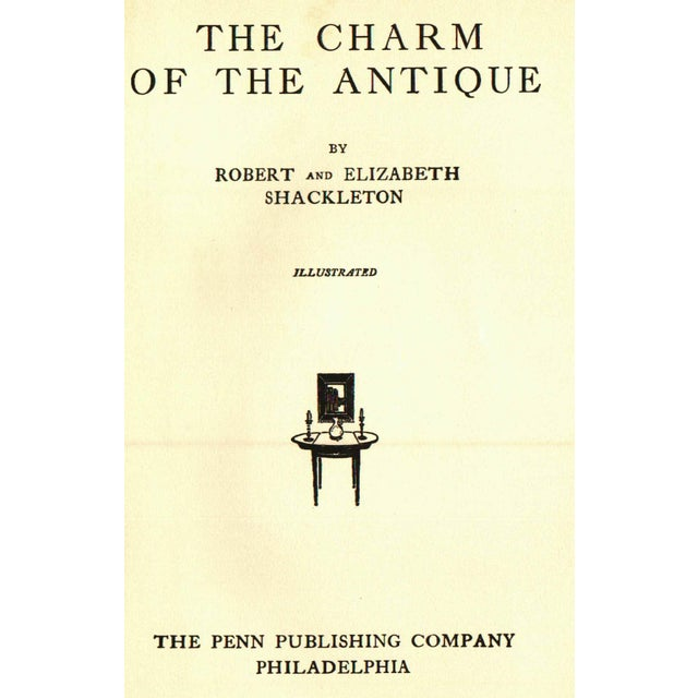 The Charm of the Antique by Robert and Elizabeth Shackleton. Philadelphia: The Penn Publishing Company, 1914. Hardcover....